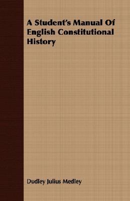 A Students Manual of English Constitutional History D.J. Medley