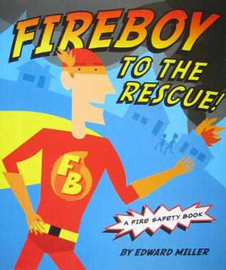 Fireboy to the Rescue!: A Fire Safety Book Edward Miller