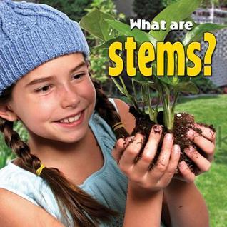 What Are Stems? Molly Aloian