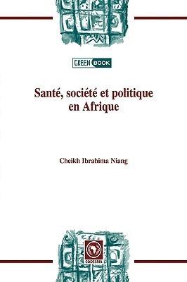 Sante, Societe Et Politiqueen Afrique  by  Cheikh Ibrahima Niang