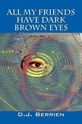 All My Friends Have Dark Brown Eyes  by  D.J. Berrien