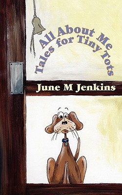 All About Me: Tales For Tiny Tots  by  June M. Jenkins