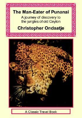 The Man-Eater of Punanai - A Journey of Discovery to the Jungles of Old Ceylon Christopher Ondaatje