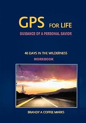 GPS for Life: Workbook Brandy A. Coffee Marks