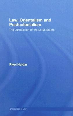 Law, Orientalism and Postcolonialism: The Jurisdiction of the Lotus Eaters  by  Piyel Haldar