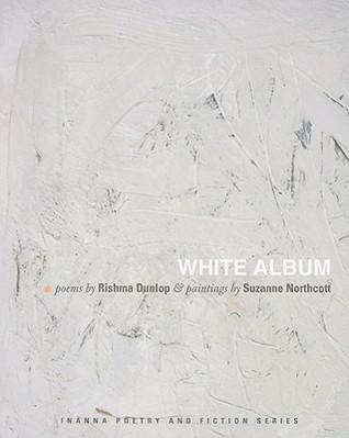 White Album  by  Rishma Dunlop