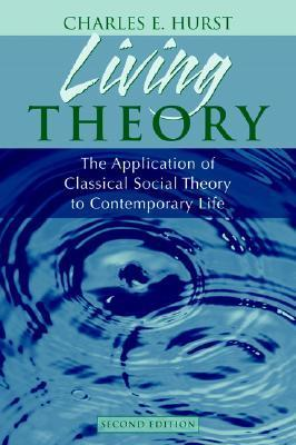 Living Theory: The Application of Classical Social Theory to Contemporary Life Charles E. Hurst