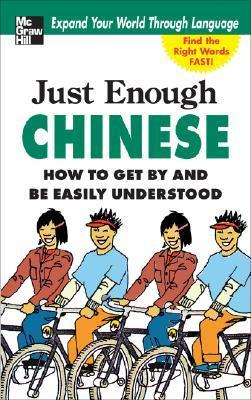 Just Enough Chinese: How to Get and Be Easily Understood by D.L. Ellis