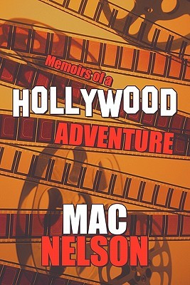 Memoirs of a Hollywood Adventure  by  Mac Nelson