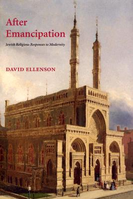 After Emanicipation: Jewish Religious Responses to Modernity  by  David Ellenson