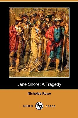 Jane Shore: A Tragedy Nicholas Rowe