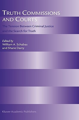 Truth Commissions and Courts: The Tension Between Criminal Justice and the Search for Truth William A. Schabas