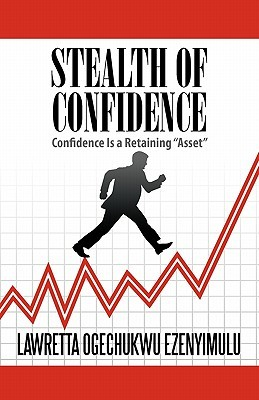 Stealth of Confidence: Confidence Is a Retaining Asset  by  Lawretta Ogechukwu Ezenyimulu