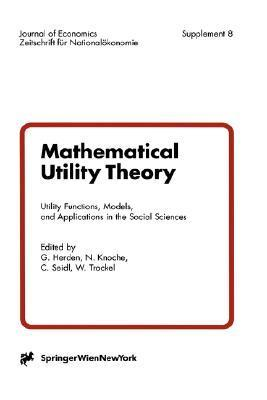 Mathematical Utility Theory:  Utility Functions, Models And Applications In The Social Sciences (Journal Of Economics / Zeitschrift Für Nationalökonomie Supplementum) Walter Trockel