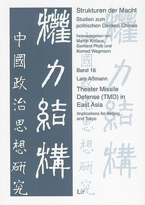 Theater Missile Defense (TMD) in East Asia: Implications for Beijing and Tokyo  by  Lars Assmann
