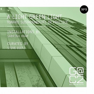 A Light Green Light: Toward Sustainability in Practice  by  Gallery Calit2