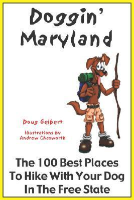 Doggin Maryland: The 100 Best Places to Hike with Your Dog in the Free State  by  Doug Gelbert