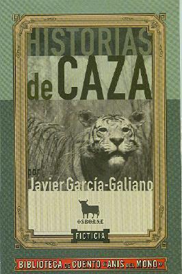 Historias De Caza JAVIER GARCIA GALIANO
