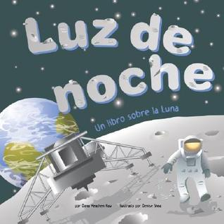 Luz De Noche/Night Light: Un Libro Sobre La Luna/ a Book About the Moon (Ciencia Asombrosa) Dana Meachen Rau