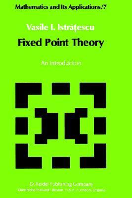 Fixed Point Theory: An Introduction  by  Vasile I. Istratescu
