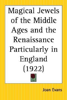 Magical Jewels of the Middle Ages and the Renaissance Particularly in England Joan Evans