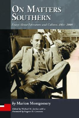 On Matters Southern: Essays about Literature and Culture, 1964-2000 Marion Montgomery