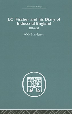 J. C. Fischer and His Diary of Industrial England: 1814-51 W.O. Henderson