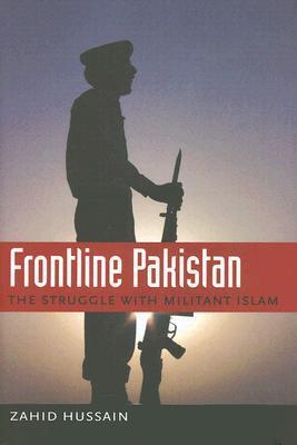 Frontline Pakistan: The Struggle with Militant Islam Zahid Hussain