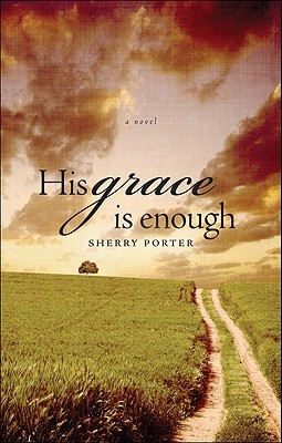 His Grace Is Enough  by  Sherry Porter