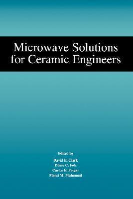 Microwave Solutions for Ceramic Engineers David E. Clark