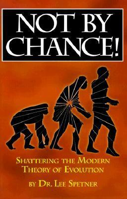 Not Chance!: Shattering the Modern Theory of Evolution by Lee M. Spetner