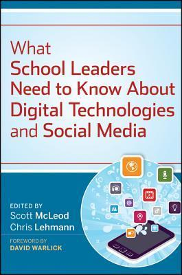 What School Leaders Need to Know about Digital Technologies and Social Media Chris Lehmann