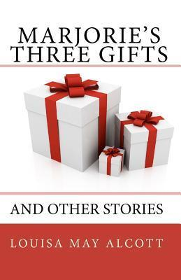 Marjories Three Gifts and Other Stories  by  Louisa May Alcott