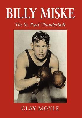 Billy Miske: The St. Paul Thunderbolt  by  Clay Moyle