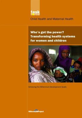 Whos Got the Power?: Transforming Health Systems for Women and Children  by  Ron Waldman