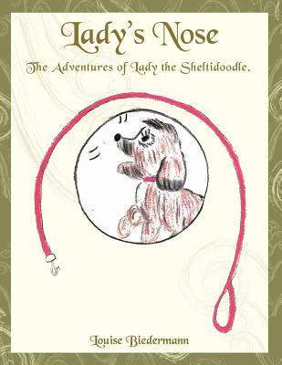 Ladys Nose: The Adventures of Lady the Sheltidoodle.  by  Louise Biedermann
