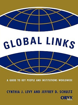 Global Links: A Guide to Key People and Institutions Worldwide Cynthia J. Levy