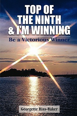Top of the Ninth & Im Winning: Be a Victorious Winner  by  Georgette Rias Baker