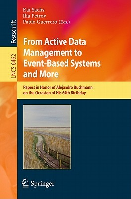 From Active Data Management to Event-Based Systems and More: Papers in Honor of Alejandro Buchmann on the Occasion of His 60th Birthday  by  Kai Sachs