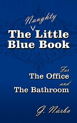 The (Naughty) Little Blue Book for the Office and the Bathroom G. Nrbo