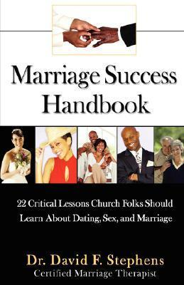 Marriage Success Handbook: 22 Critical Lessons Church Folks Should Learn about Dating, Sex, and Marriage David F. Stephens