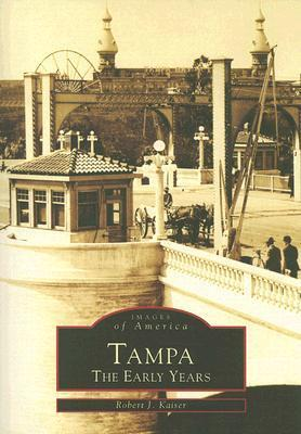 Tampa: The Early Years Robert J. Kaiser