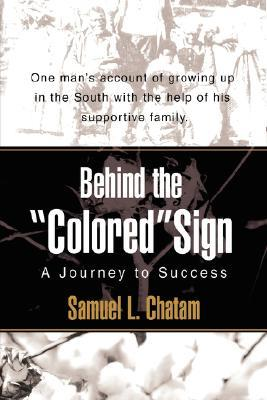 Behind the Colored Sign: A Journey to Success Samuel L Chatam
