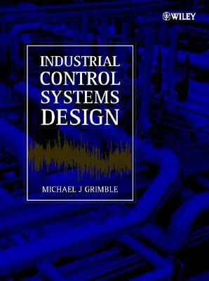 Industrial Control Systems Design  by  Michael J. Grimble
