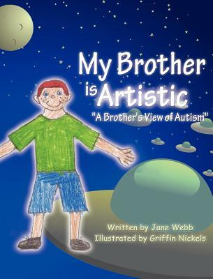 My Brother Is Artistic: A Brothers View of Autism  by  Jane C. Webb Loudon