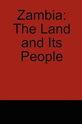 Zambia: The Land and Its People  by  Godfrey Mwakikagile