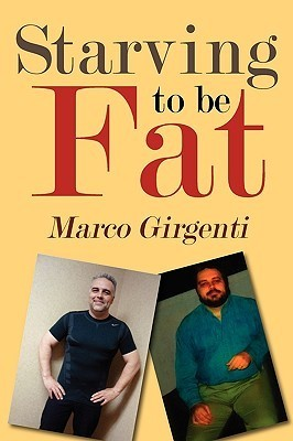 Starving to Be Fat  by  Marco Girgenti