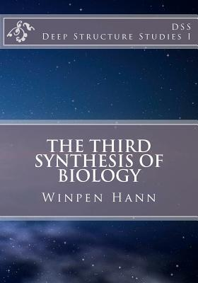 The Third Synthesis of Biology: Deep Structure Studies I  by  Winpen Hann