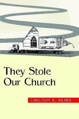 They Stole Our Church Carlton E. Blake