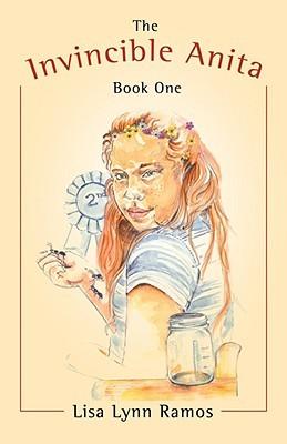 The Invincible Anita: Book One Lisa Lynn Ramos